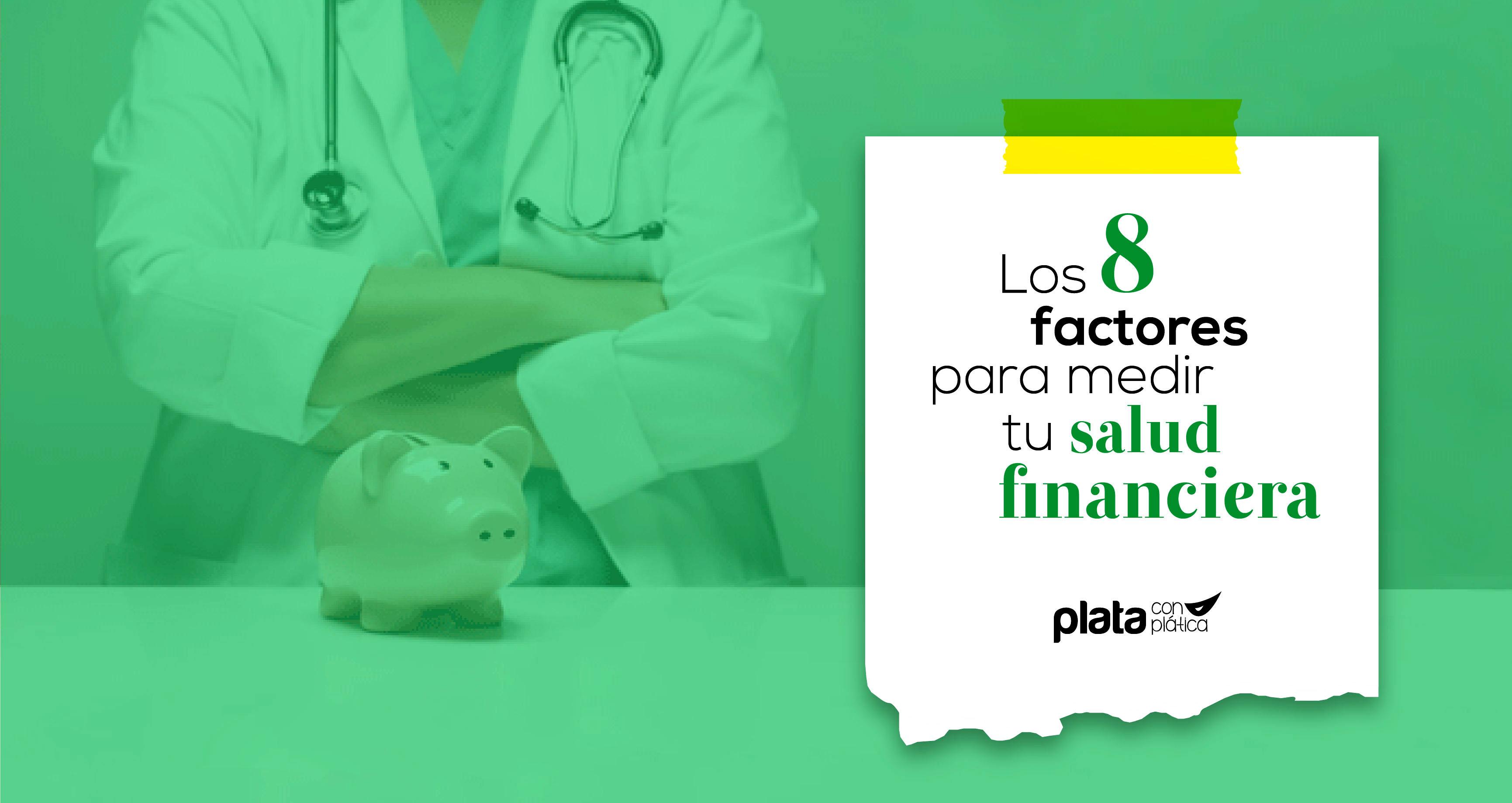 Factores medir tu salud financiera | Plata con Plática