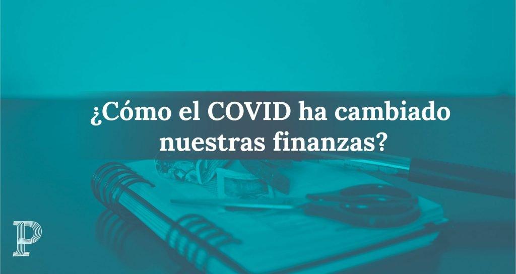 Cómo el COVID ha cambiado nuestras finanzas 03 scaled | Plata con Plática