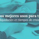 Liquidación en tiempos de crisis: qué hacer y qué no