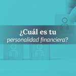 Tu personalidad define tus decisiones financieras