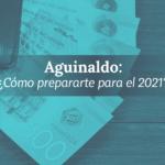 Aguinaldo 2020 ¿Cómo aprovecharlo para el próximo año?