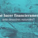 Medidas financieras en tiempos de catástrofes naturales