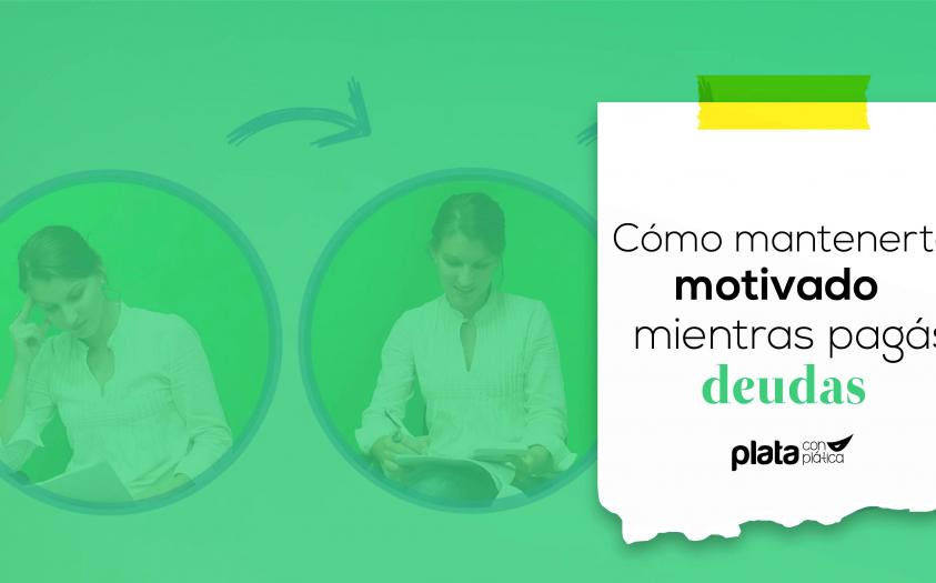 Cómo mantenerte motivado mientras pagás deudas