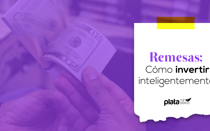 Remesas: cómo invertir inteligentemente
