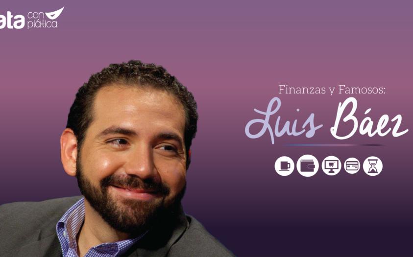 Finanzas y Famosos: Luis Báez